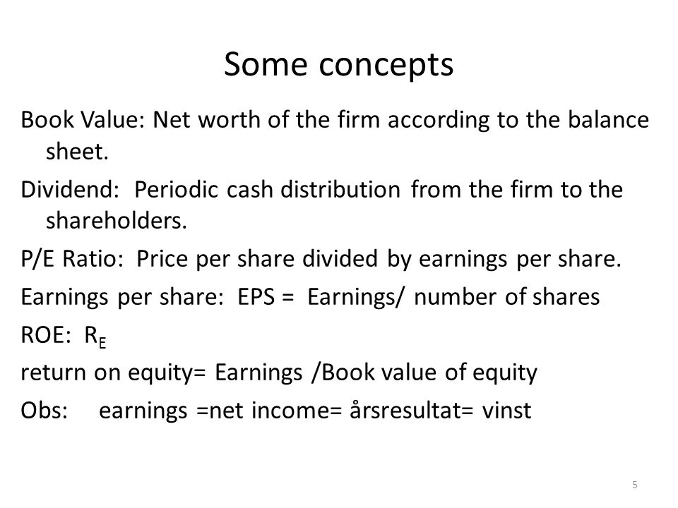 Some concepts Book Value: Net worth of the firm according to the balance sheet.