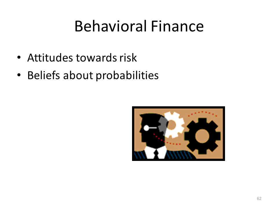 Behavioral Finance Attitudes towards risk Beliefs about probabilities