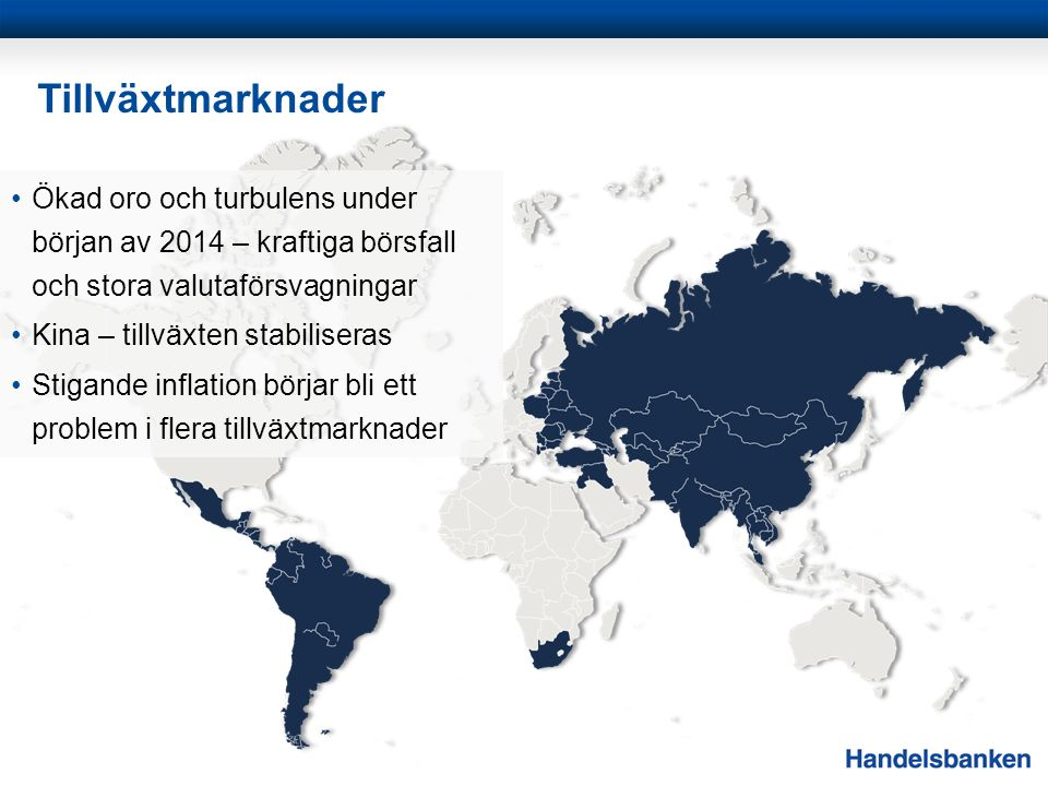 Tillväxtmarknader Ökad oro och turbulens under början av 2014 – kraftiga börsfall och stora valutaförsvagningar.