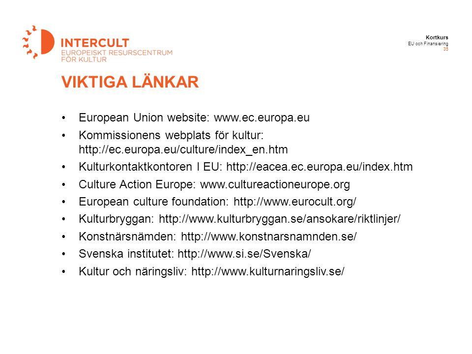 VIKTIGA LÄNKAR European Union website: www.ec.europa.eu
