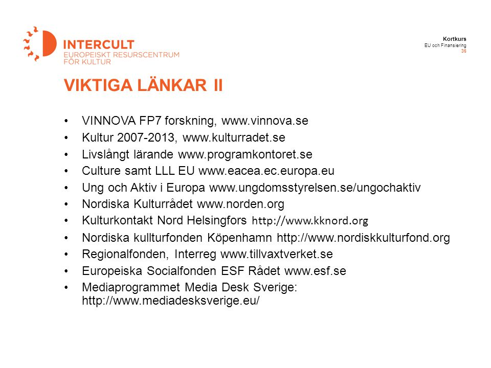 VIKTIGA LÄNKAR II VINNOVA FP7 forskning, www.vinnova.se