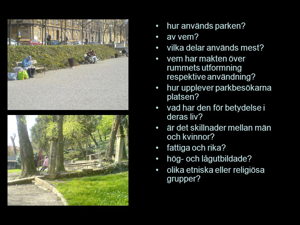 hur används parken av vem vilka delar används mest vem har makten över rummets utformning respektive användning