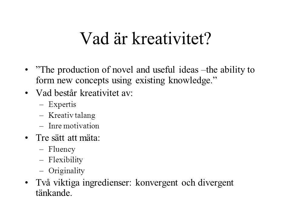 Vad är kreativitet The production of novel and useful ideas –the ability to form new concepts using existing knowledge.
