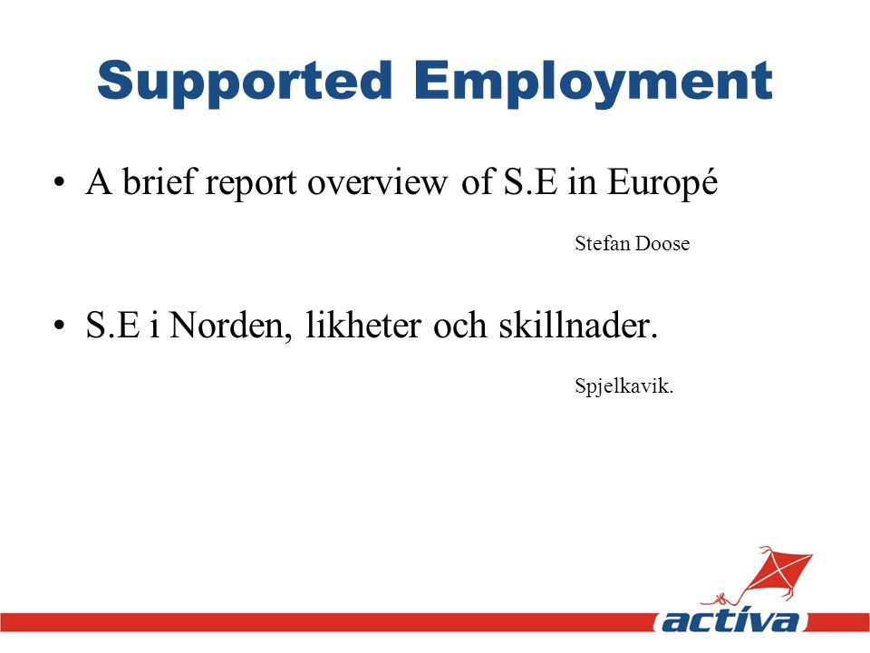 Supported Employment A brief report overview of S.E in Europé
