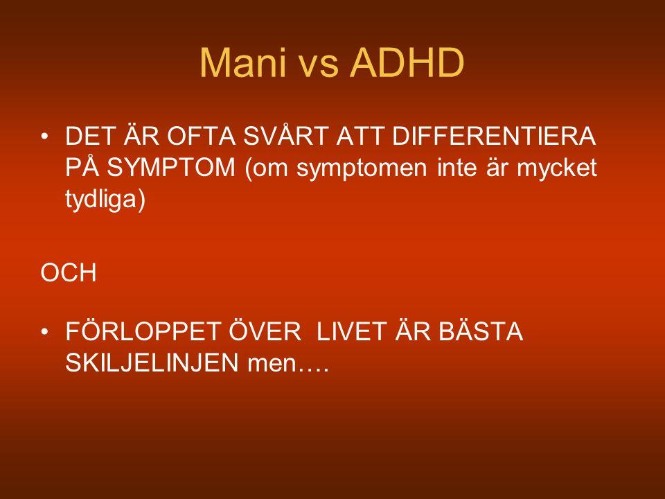 Mani vs ADHD DET ÄR OFTA SVÅRT ATT DIFFERENTIERA PÅ SYMPTOM (om symptomen inte är mycket tydliga) OCH.