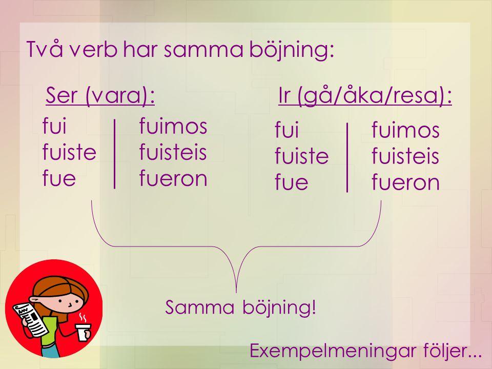 Två verb har samma böjning: