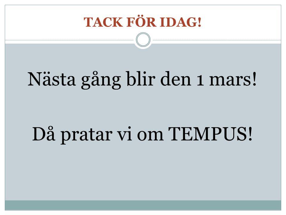 Nästa gång blir den 1 mars! Då pratar vi om TEMPUS!