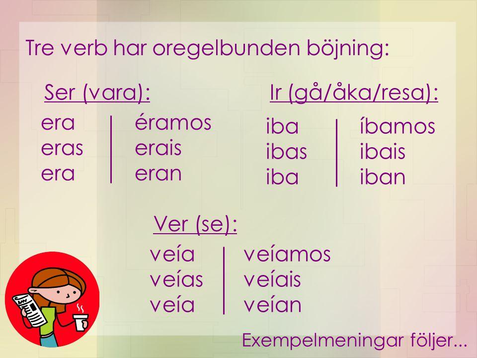 Tre verb har oregelbunden böjning: