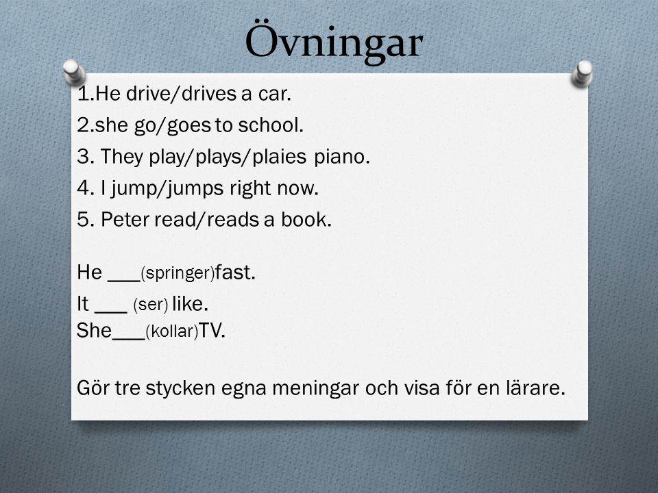 Övningar 1.He drive/drives a car. 2.she go/goes to school.