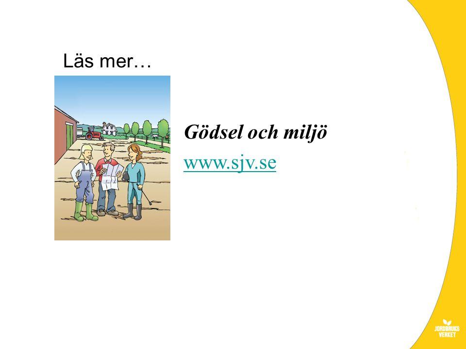 Läs mer… Gödsel och miljö www.sjv.se
