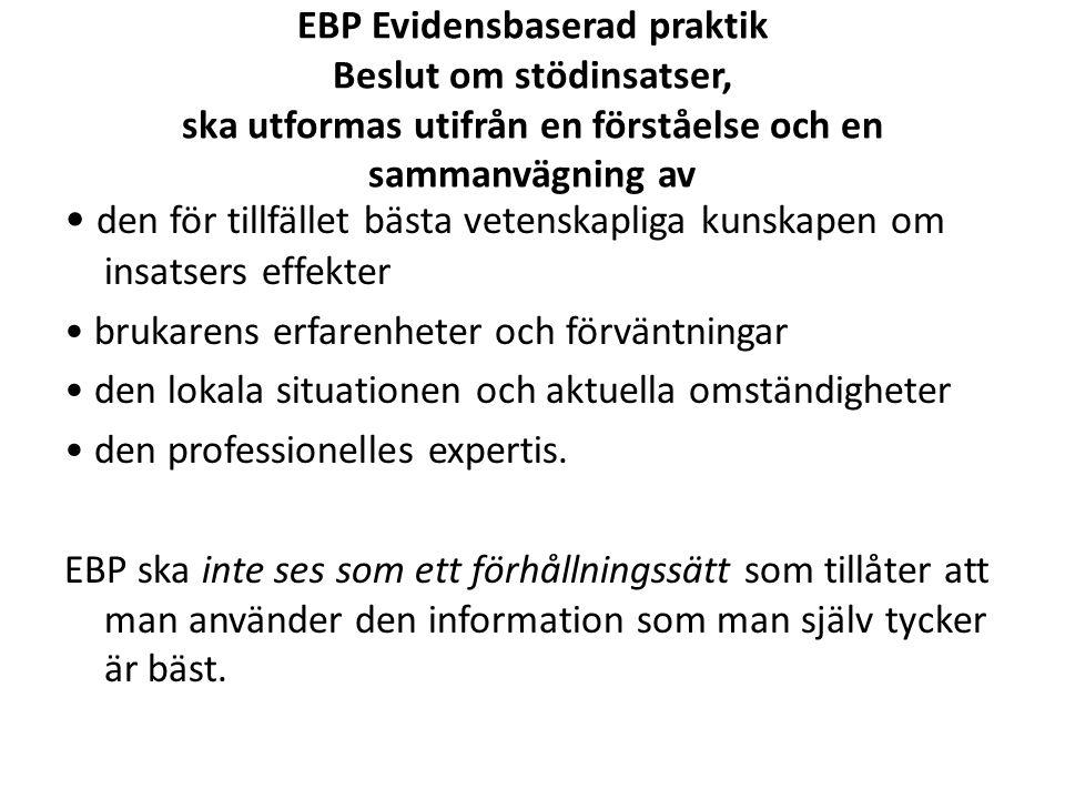 EBP Evidensbaserad praktik Beslut om stödinsatser, ska utformas utifrån en förståelse och en sammanvägning av