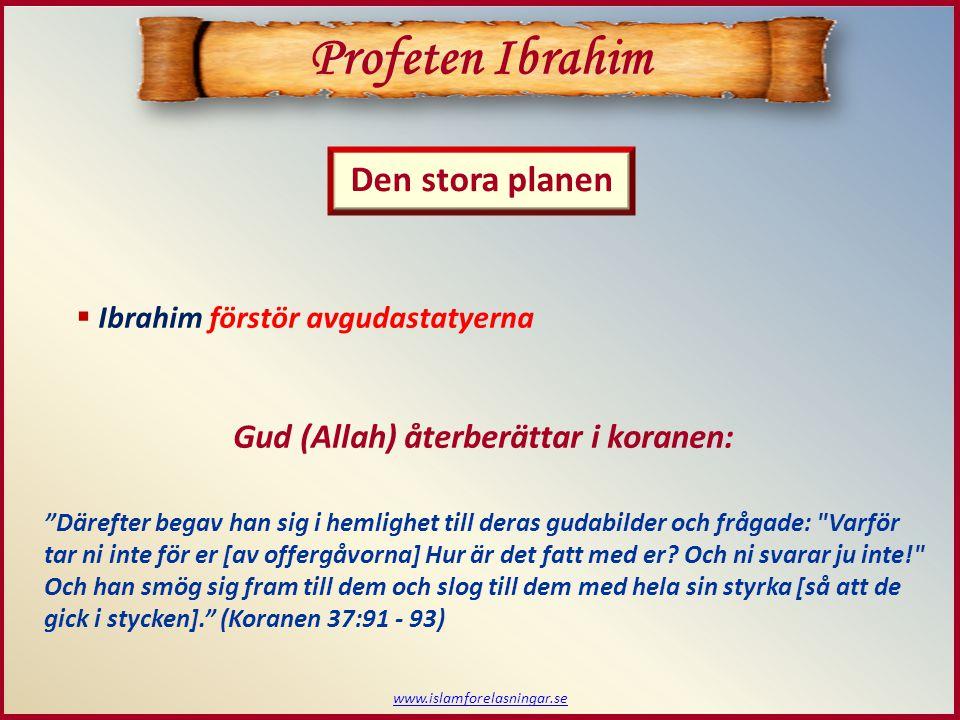 Profeten Ibrahim Den stora planen Gud (Allah) återberättar i koranen: