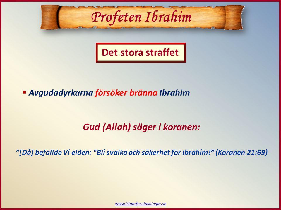 Profeten Ibrahim Det stora straffet Gud (Allah) säger i koranen: