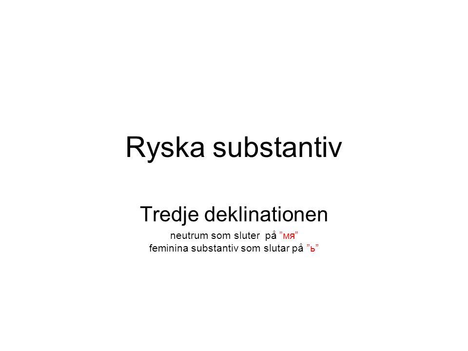 neutrum som sluter på мя feminina substantiv som slutar på ь