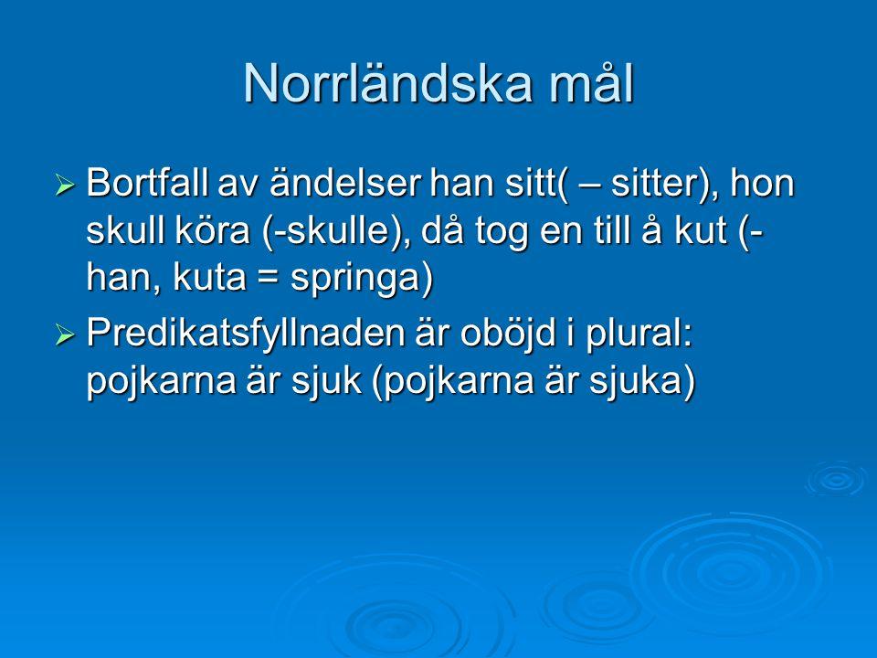 Norrländska mål Bortfall av ändelser han sitt( – sitter), hon skull köra (-skulle), då tog en till å kut (-han, kuta = springa)