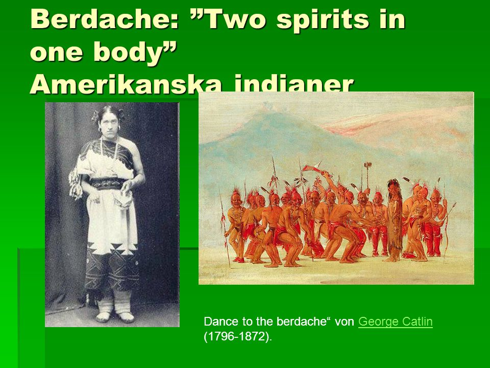 Berdache: Two spirits in one body Amerikanska indianer