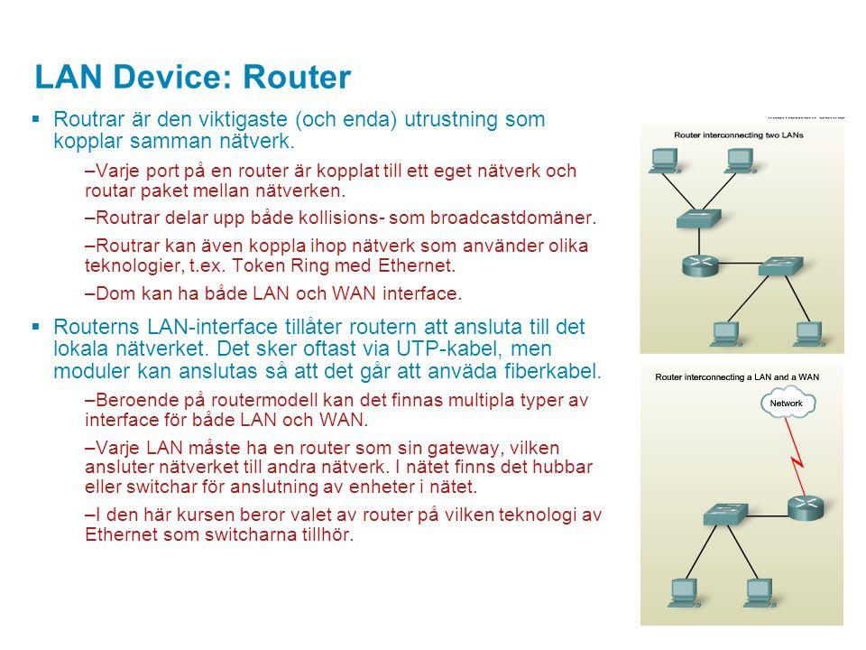 LAN Device: Router Routrar är den viktigaste (och enda) utrustning som kopplar samman nätverk.