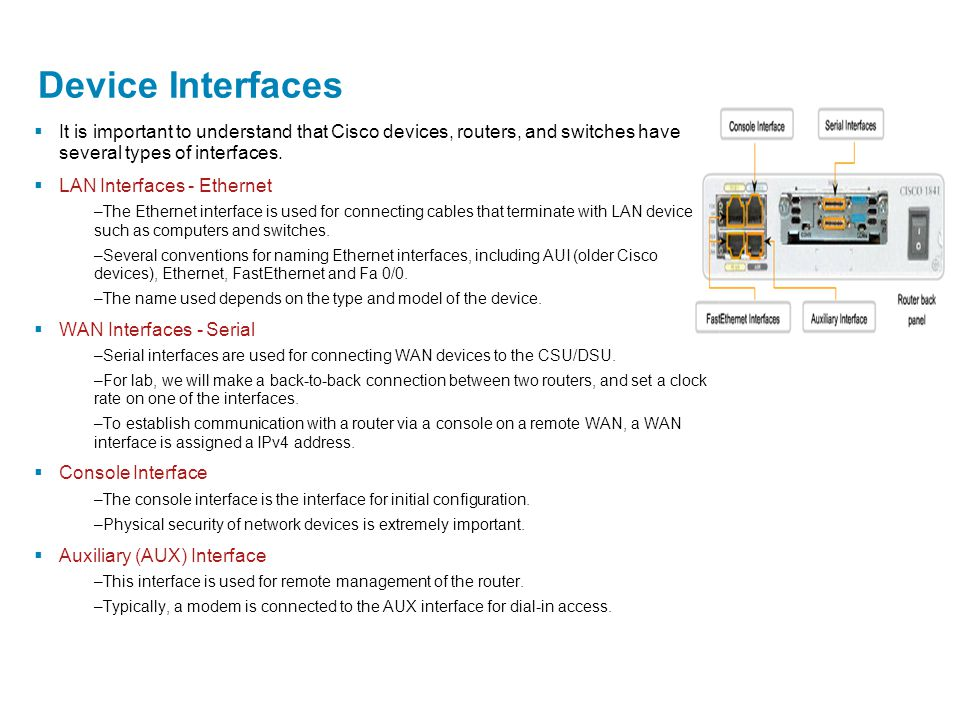 Device Interfaces It is important to understand that Cisco devices, routers, and switches have several types of interfaces.