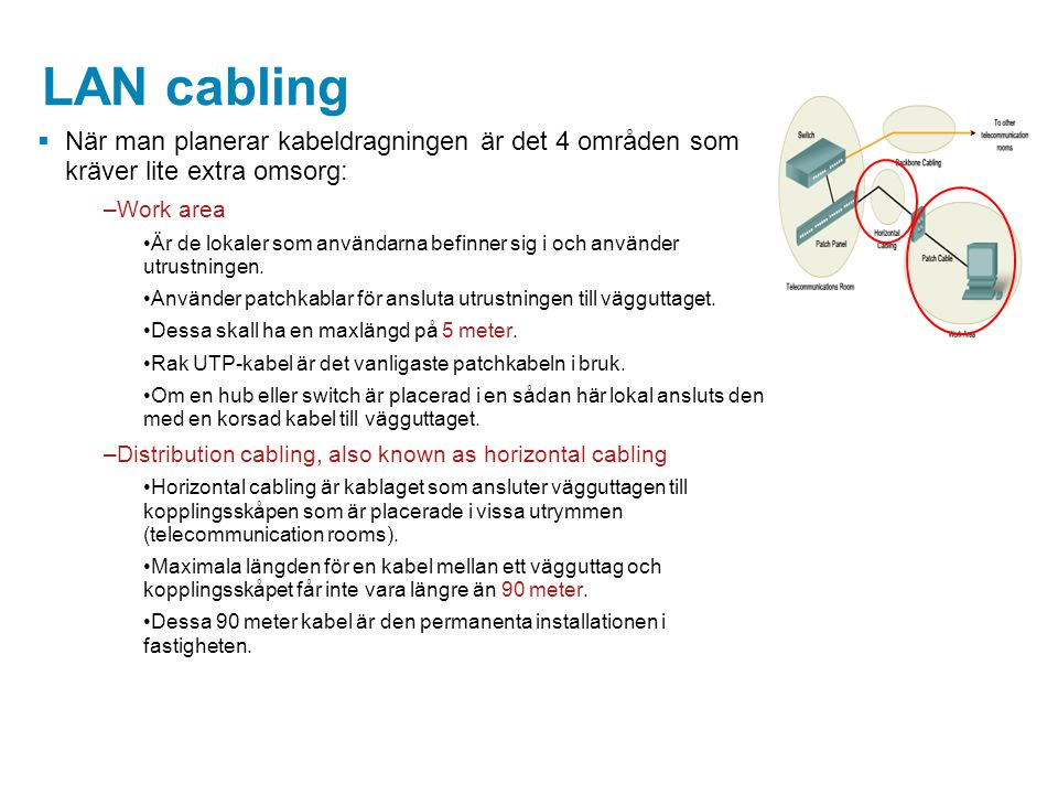 LAN cabling När man planerar kabeldragningen är det 4 områden som kräver lite extra omsorg: Work area.