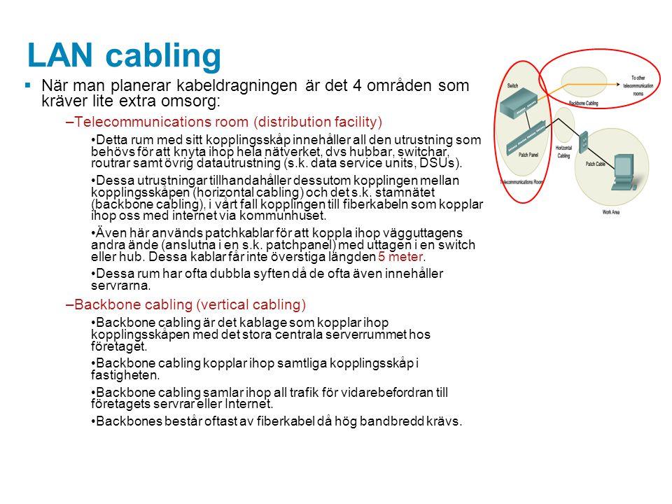 LAN cabling När man planerar kabeldragningen är det 4 områden som kräver lite extra omsorg: Telecommunications room (distribution facility)