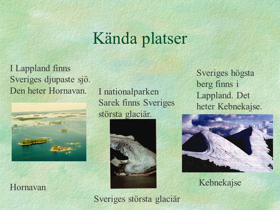 Kända platser I Lappland finns Sveriges djupaste sjö. Den heter Hornavan. Sveriges högsta berg finns i Lappland. Det heter Kebnekajse.