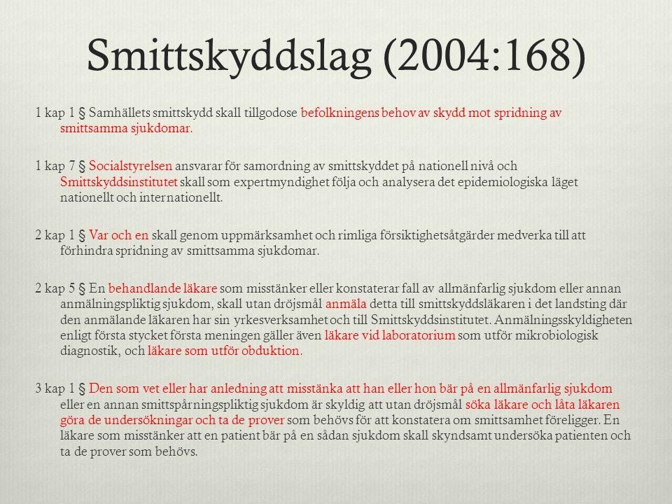 Smittskyddslag (2004:168) 1 kap 1 § Samhällets smittskydd skall tillgodose befolkningens behov av skydd mot spridning av smittsamma sjukdomar.