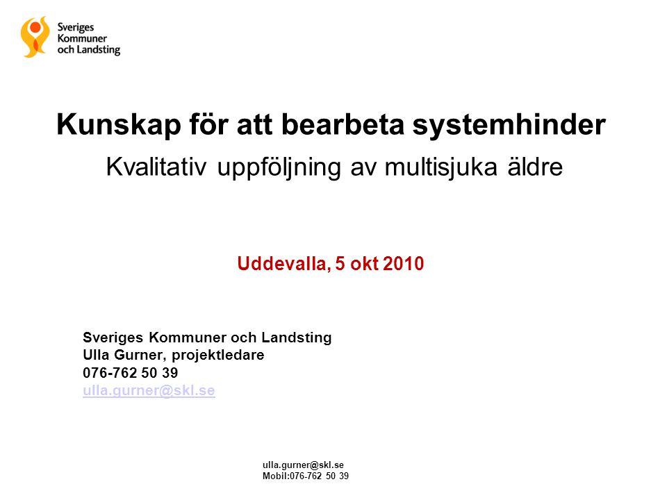 Kunskap för att bearbeta systemhinder Kvalitativ uppföljning av multisjuka äldre Uddevalla, 5 okt 2010