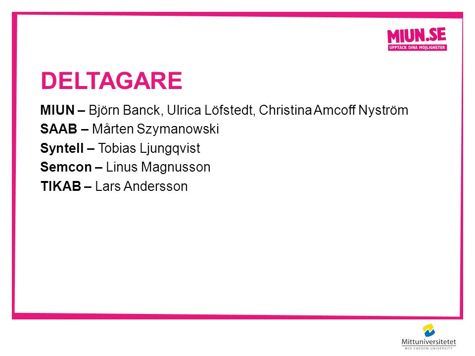 deltagare MIUN – Björn Banck, Ulrica Löfstedt, Christina Amcoff Nyström. SAAB – Mårten Szymanowski.