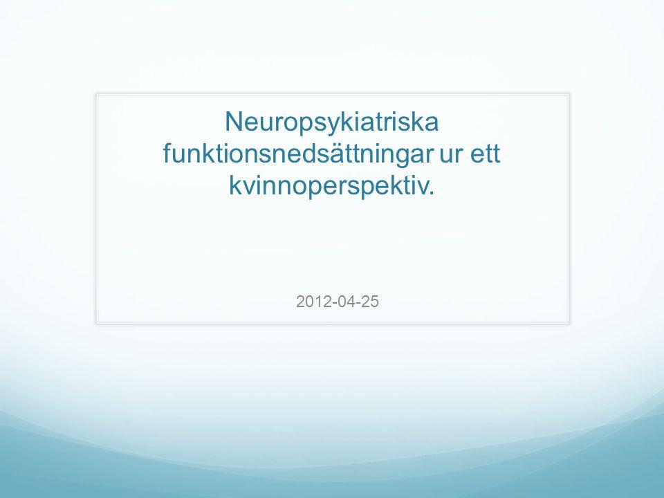 Neuropsykiatriska funktionsnedsättningar ur ett kvinnoperspektiv.
