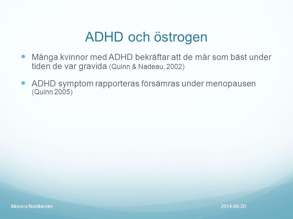 ADHD och östrogen Många kvinnor med ADHD bekräftar att de mår som bäst under tiden de var gravida (Quinn & Nadeau, 2002)