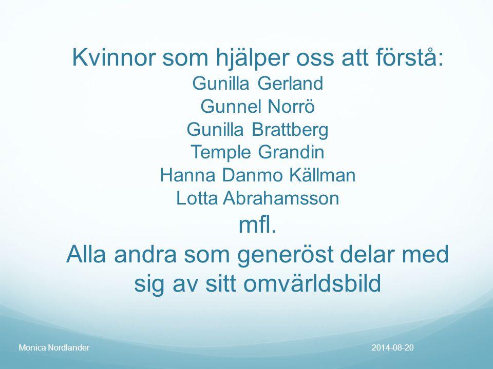 Kvinnor som hjälper oss att förstå: Gunilla Gerland Gunnel Norrö Gunilla Brattberg Temple Grandin Hanna Danmo Källman Lotta Abrahamsson mfl. Alla andra som generöst delar med sig av sitt omvärldsbild