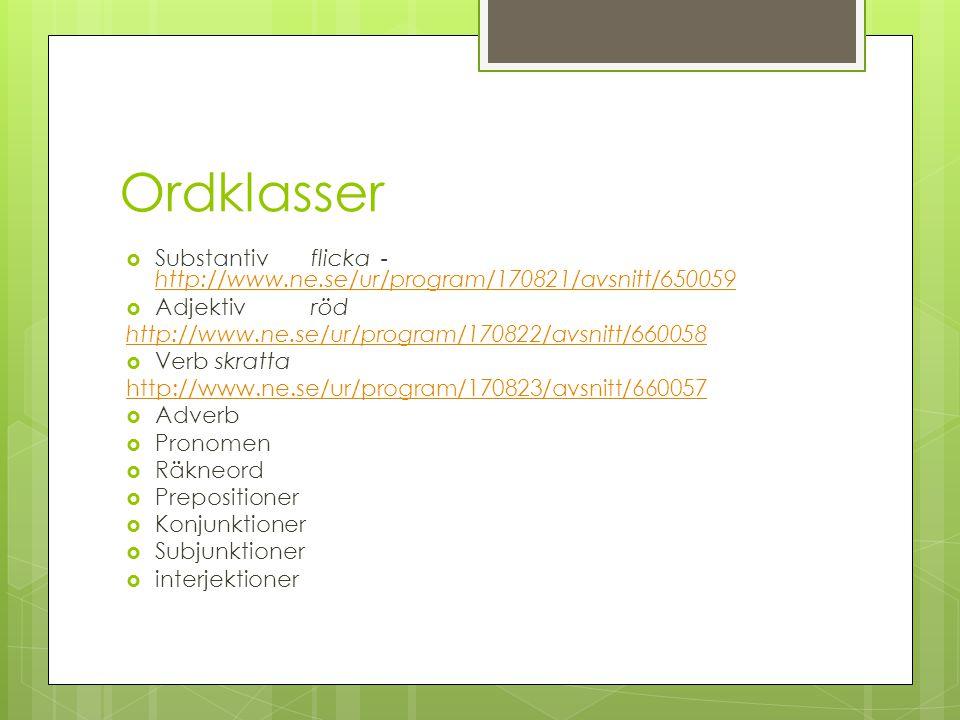 Ordklasser Substantiv flicka -http://www.ne.se/ur/program/170821/avsnitt/650059. Adjektiv röd. http://www.ne.se/ur/program/170822/avsnitt/660058.