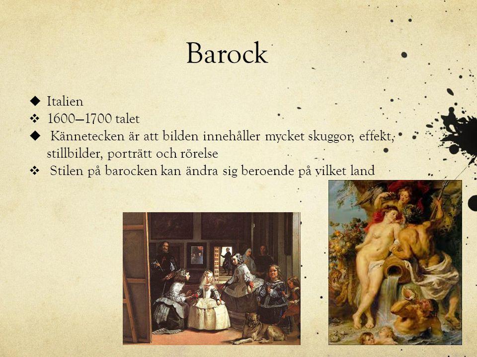 Barock Italien. 1600—1700 talet. Kännetecken är att bilden innehåller mycket skuggor, effekt, stillbilder, porträtt och rörelse.