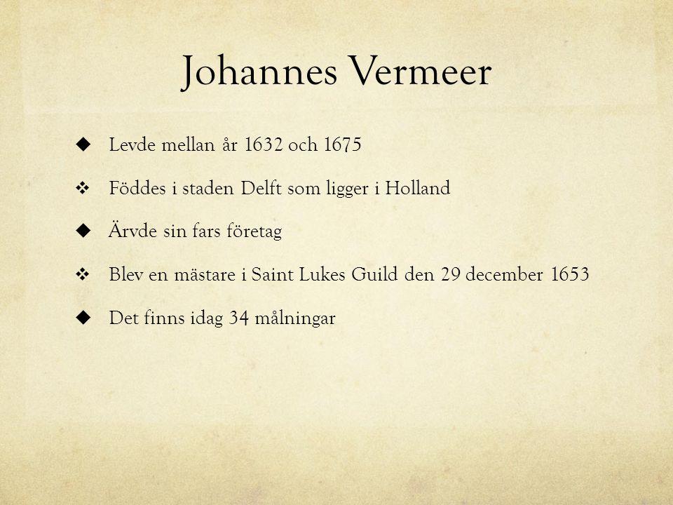 Johannes Vermeer Levde mellan år 1632 och 1675