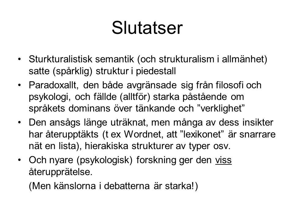 Slutatser Sturkturalistisk semantik (och strukturalism i allmänhet) satte (spårklig) struktur i piedestall.
