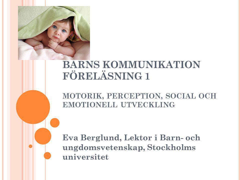 BARNS KOMMUNIKATION FÖRELÄSNING 1 MOTORIK, PERCEPTION, SOCIAL OCH EMOTIONELL UTVECKLING