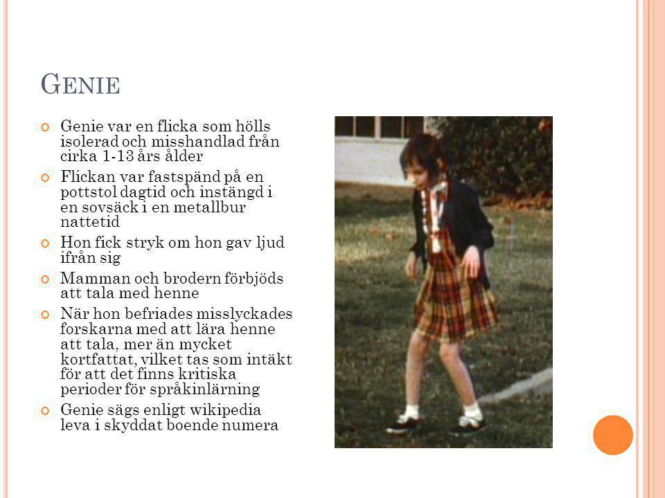 Genie Genie var en flicka som hölls isolerad och misshandlad från cirka 1-13 års ålder.