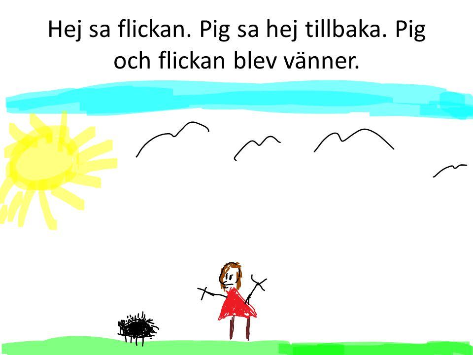 Hej sa flickan. Pig sa hej tillbaka. Pig och flickan blev vänner.