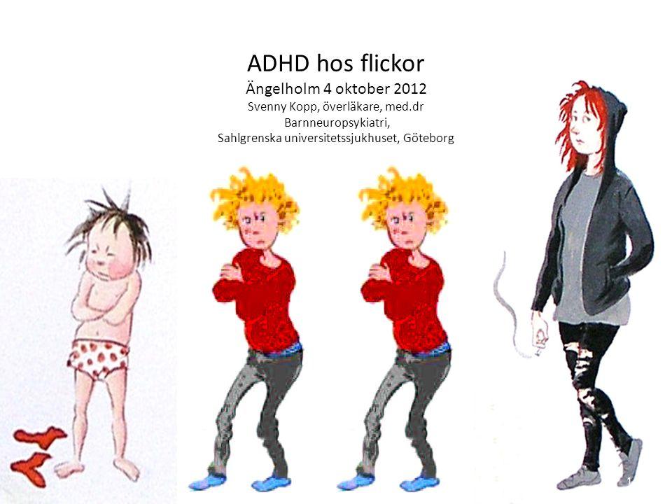 ADHD hos flickor Ängelholm 4 oktober 2012 Svenny Kopp, överläkare, med