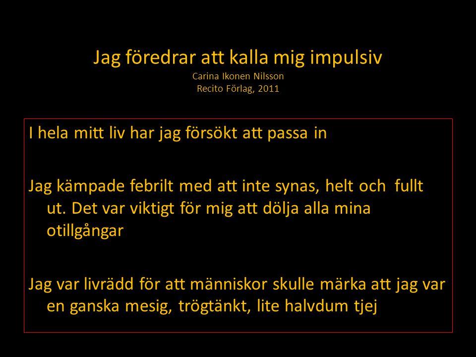 Jag föredrar att kalla mig impulsiv Carina Ikonen Nilsson Recito Förlag, 2011