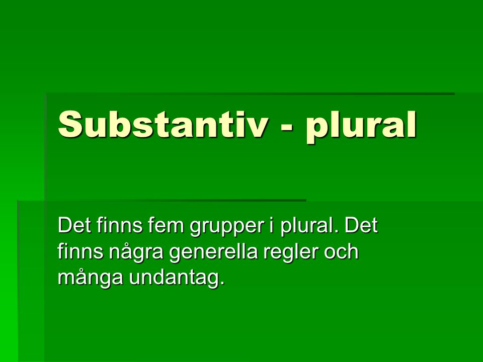 Substantiv - plural Det finns fem grupper i plural.