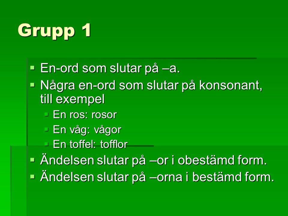 Grupp 1 En-ord som slutar på –a.