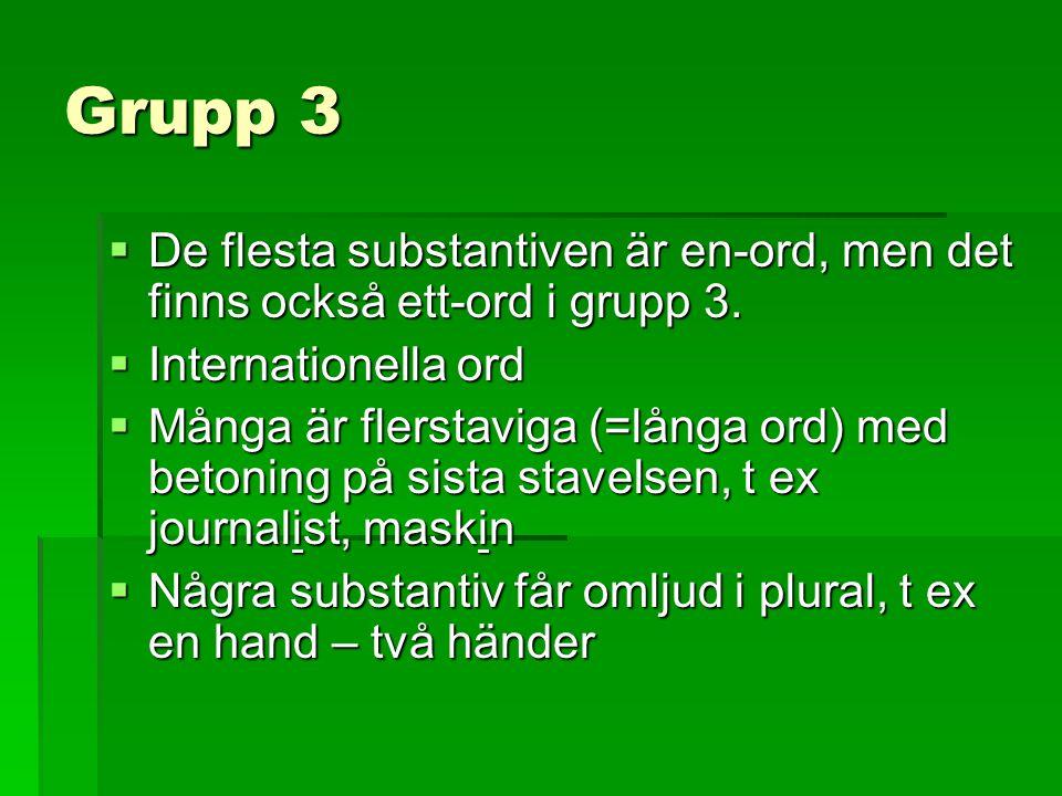 Grupp 3 De flesta substantiven är en-ord, men det finns också ett-ord i grupp 3. Internationella ord.