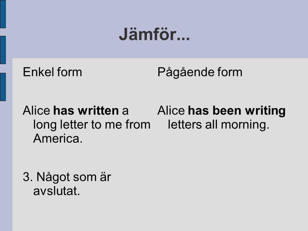 Jämför... Enkel form. Alice has written a long letter to me from America. 3. Något som är avslutat.