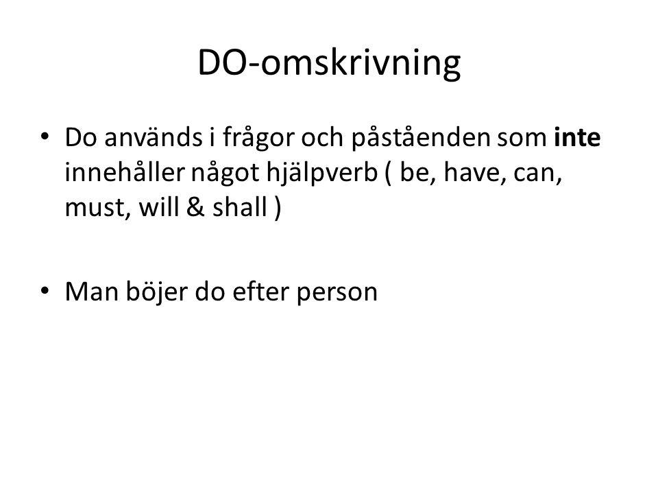 DO-omskrivning Do används i frågor och påståenden som inte innehåller något hjälpverb ( be, have, can, must, will & shall )