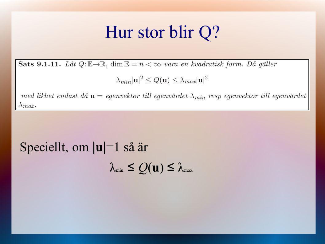 Hur stor blir Q Speciellt, om |u|=1 så är λmin ≤ Q(u) ≤ λmax