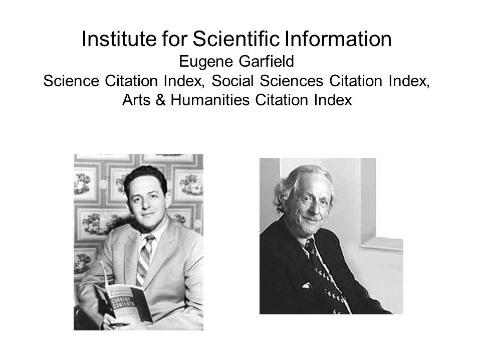 Institute for Scientific Information Eugene Garfield Science Citation Index, Social Sciences Citation Index, Arts & Humanities Citation Index