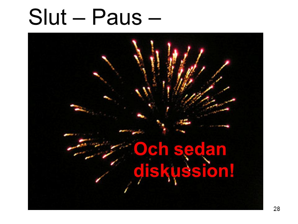 Slut – Paus – Och sedan diskussion!