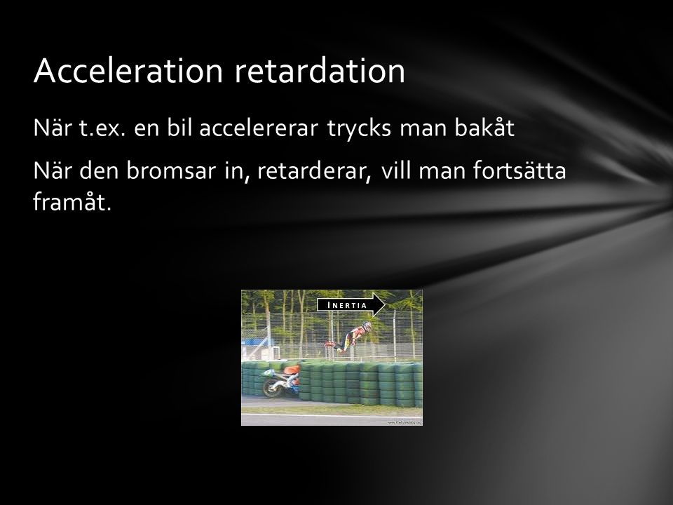 Acceleration retardation
