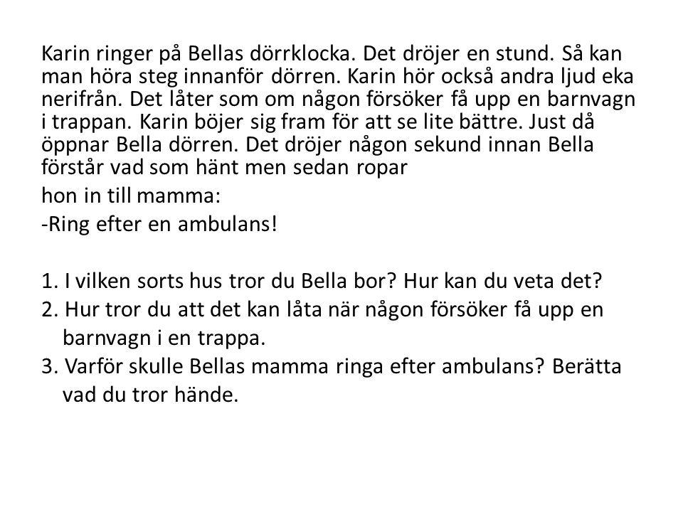 Karin ringer på Bellas dörrklocka. Det dröjer en stund